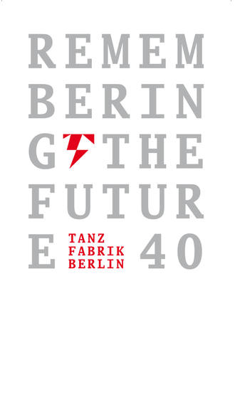 40 Jahre Tanzfabrik Berlin Tanzfabrik